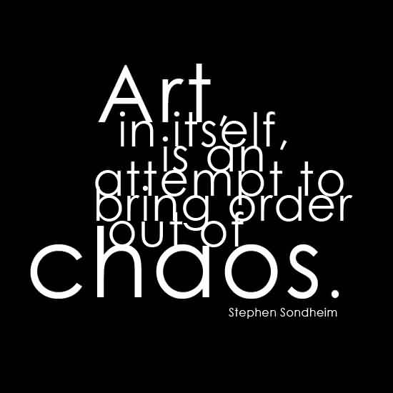 good-chaos-quote-by-stephen-sondheimart-in-itself-is-an-attempt-to-bring-order-out-of-chaos